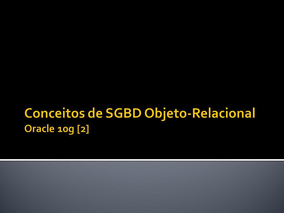 Conceitos de SGBD Objeto-Relacional Oracle 10g [2]